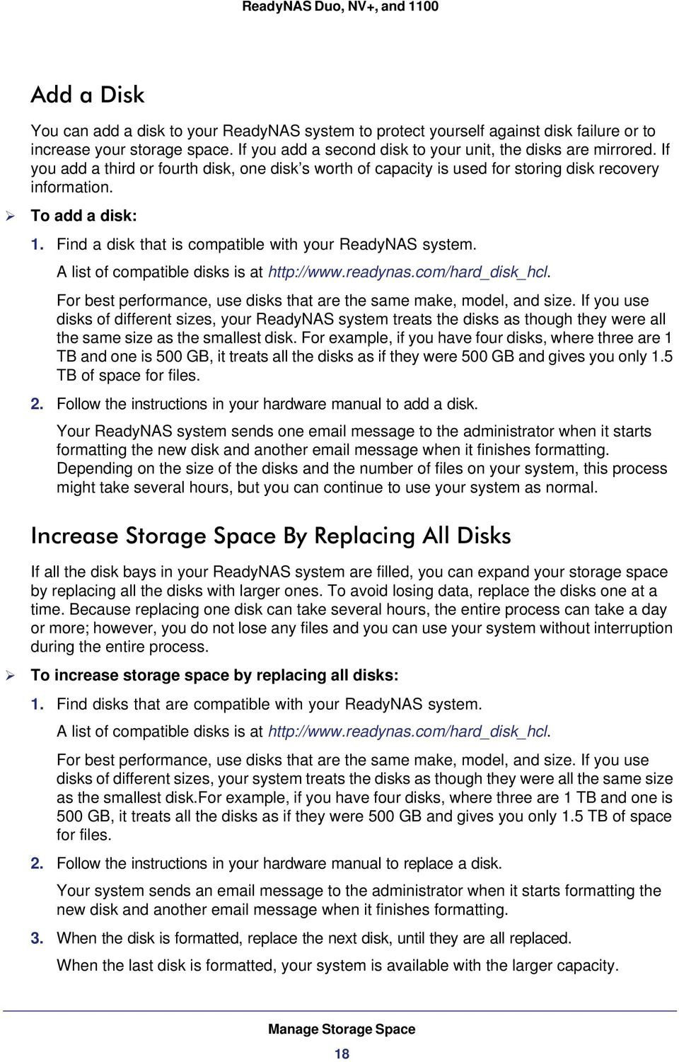 A list of compatible disks is at http://www.readynas.com/hard_disk_hcl. For best performance, use disks that are the same make, model, and size.