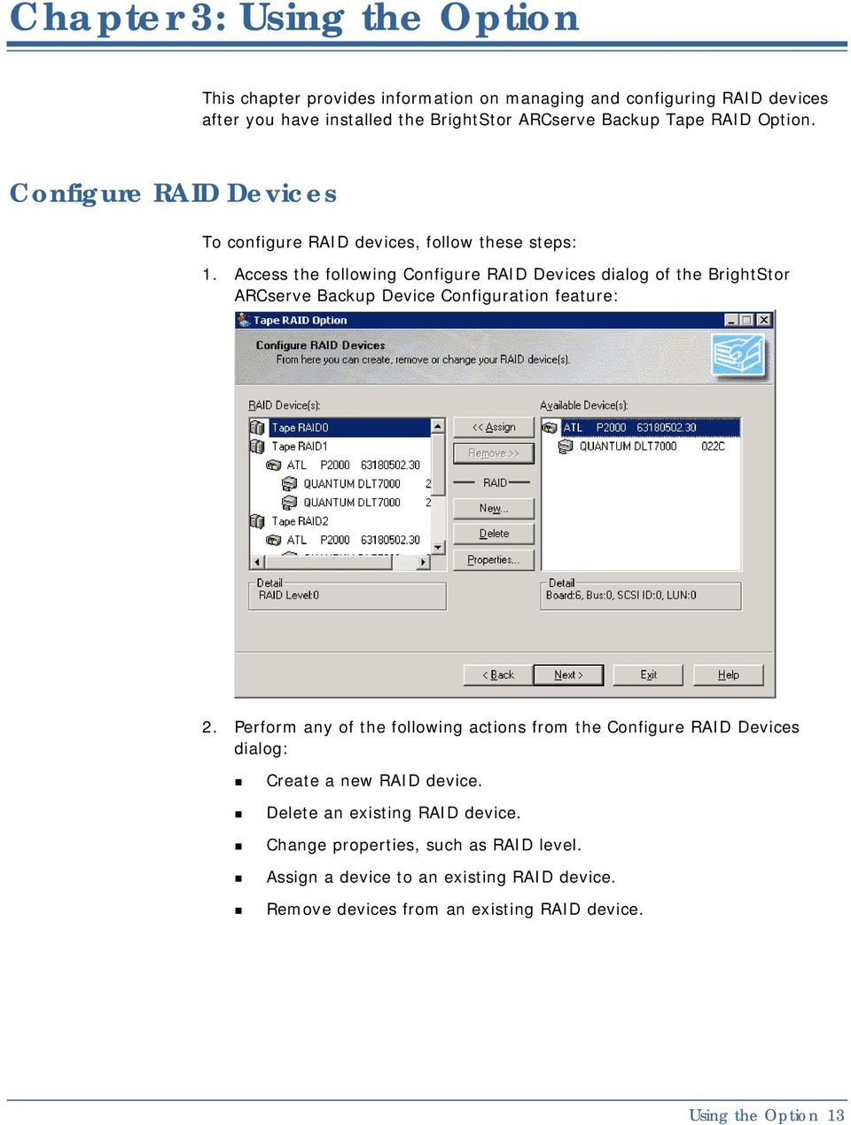 Access the following Configure RAID Devices dialog of the BrightStor ARCserve Backup Device Configuration feature: 2.