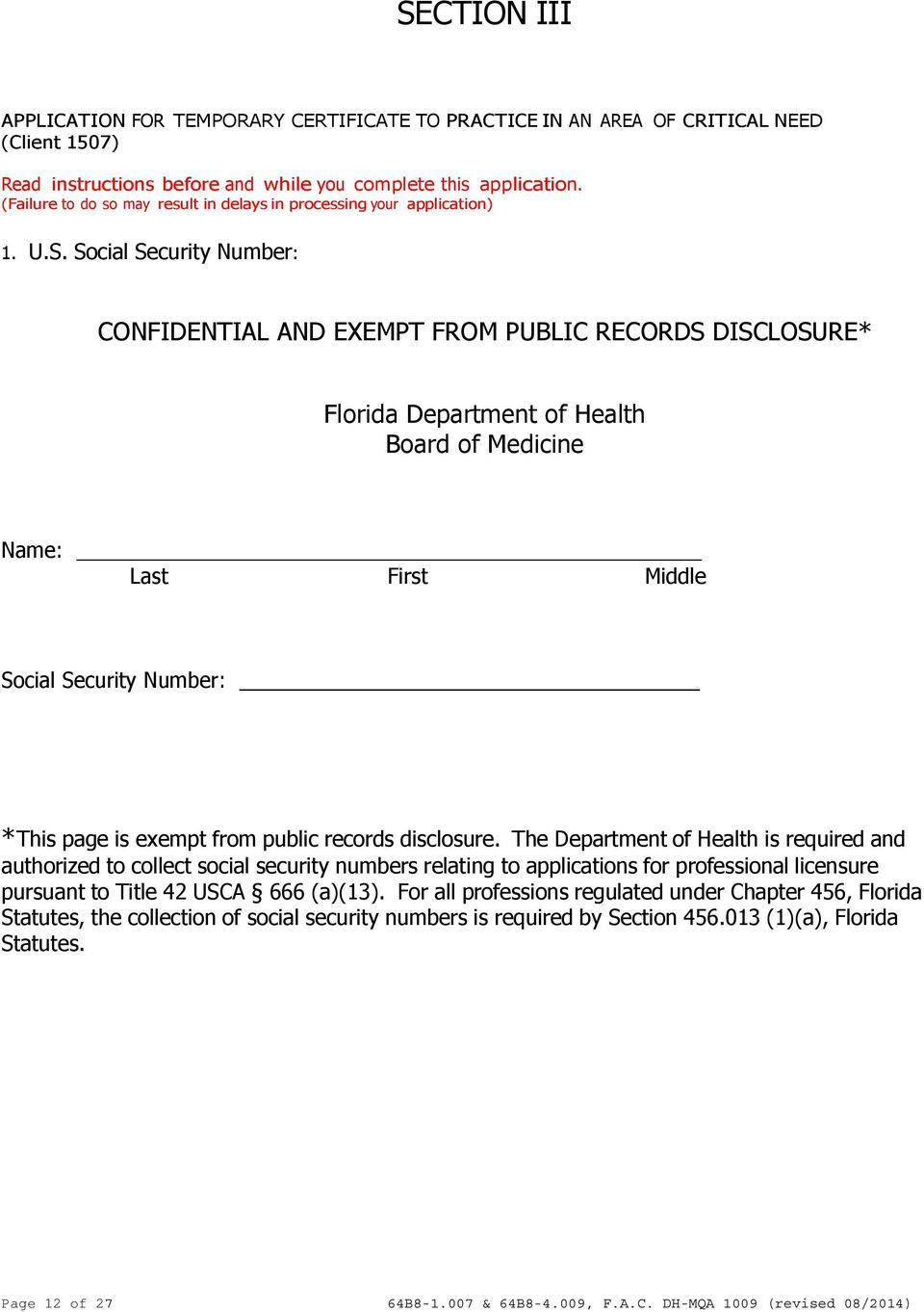 Social Security Number: CONFIDENTIAL AND EXEMPT FROM PUBLIC RECORDS DISCLOSURE* Florida Department of Health Board of Medicine Name: Last First Middle Social Security Number: *This page is exempt