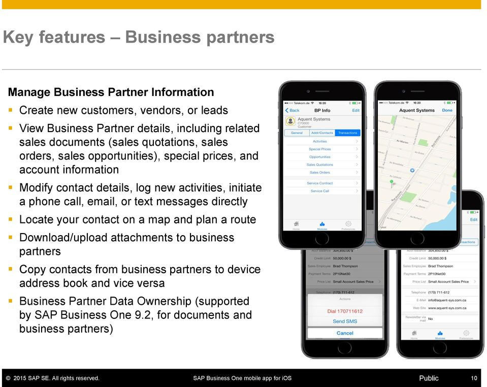 initiate a phone call, email, or text messages directly Locate your contact on a map and plan a route Download/upload attachments to business partners Copy