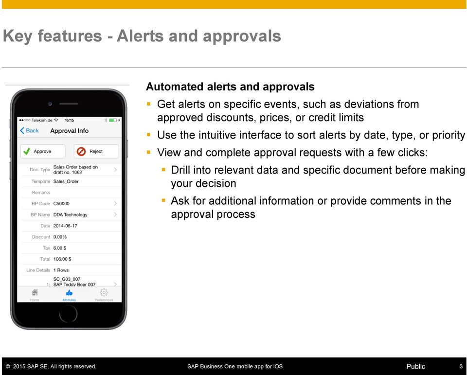 date, type, or priority View and complete approval requests with a few clicks: Drill into relevant data and