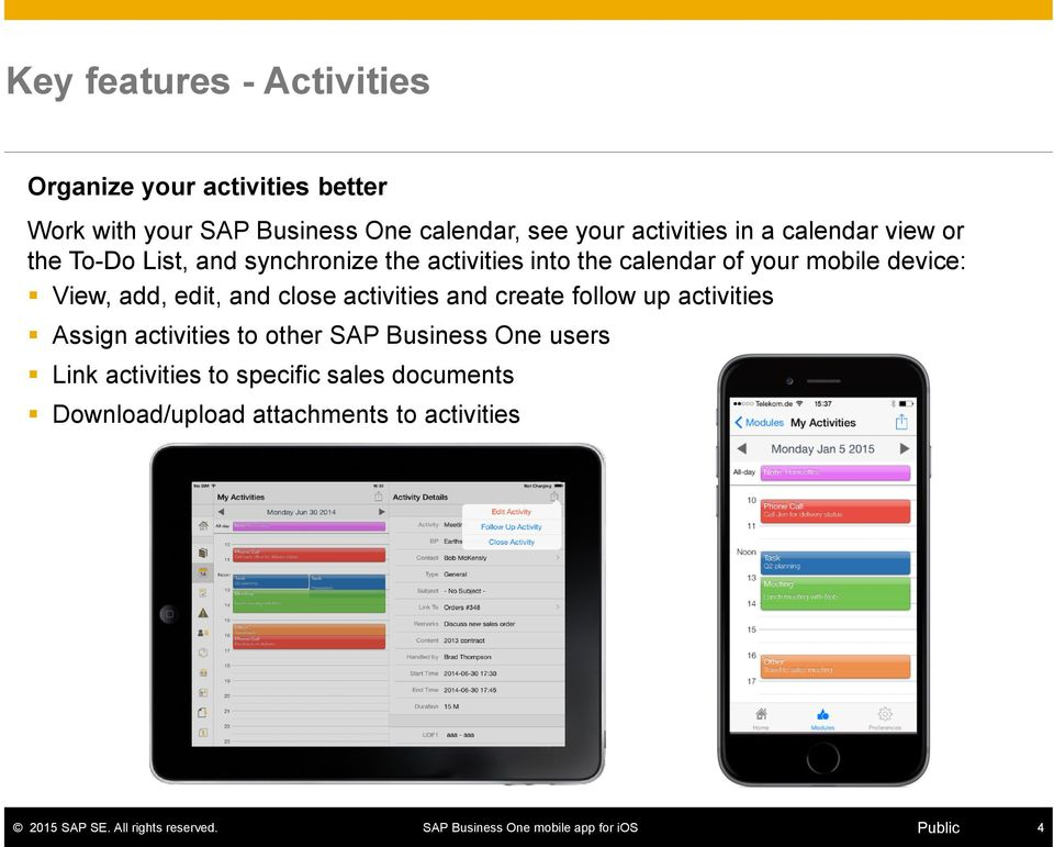mobile device: View, add, edit, and close activities and create follow up activities Assign activities to