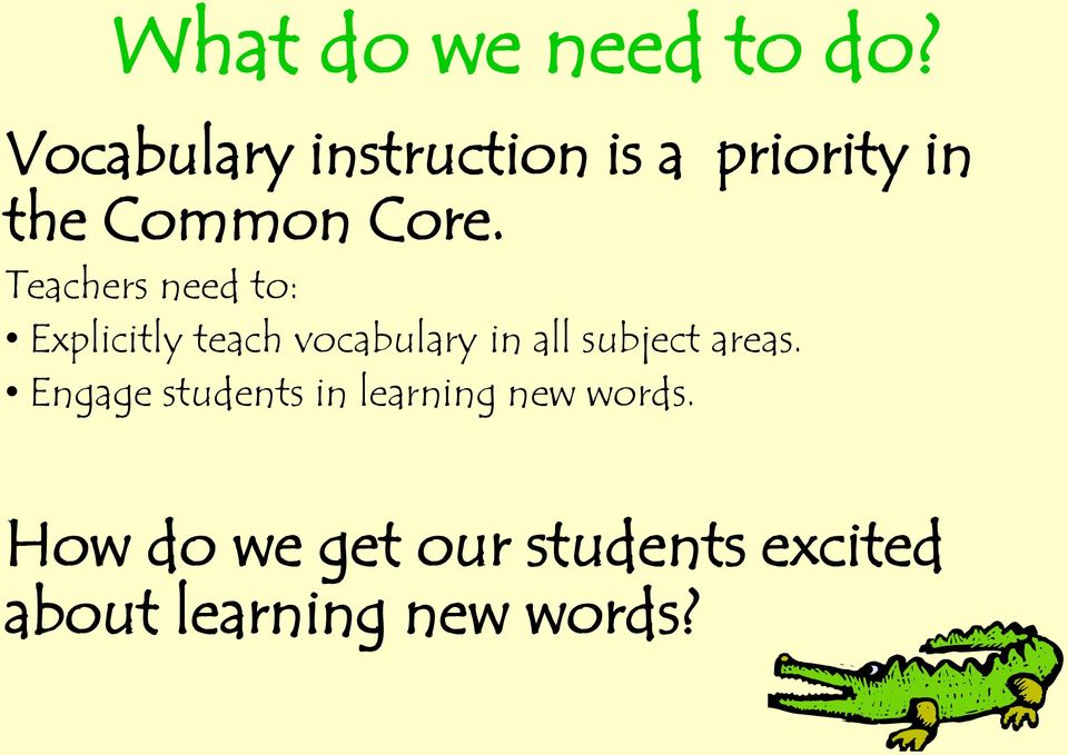 Teachers need to: Explicitly teach vocabulary in all subject