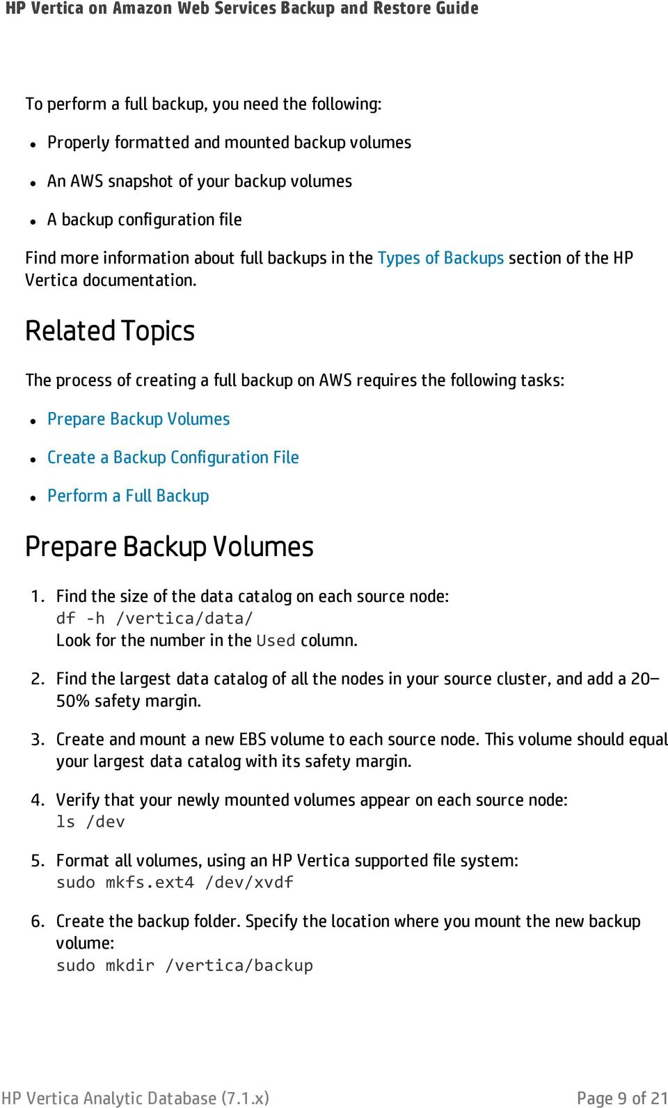 Related Topics The process of creating a full backup on AWS requires the following tasks: Prepare Backup Volumes Create a Backup Configuration File Perform a Full Backup Prepare Backup Volumes 1.