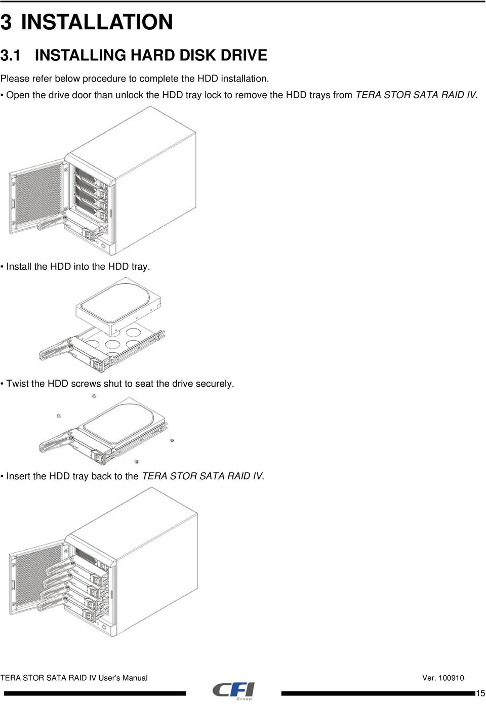 Open the drive door than unlock the HDD tray lock to remove the HDD trays from TERA STOR SATA RAID IV.