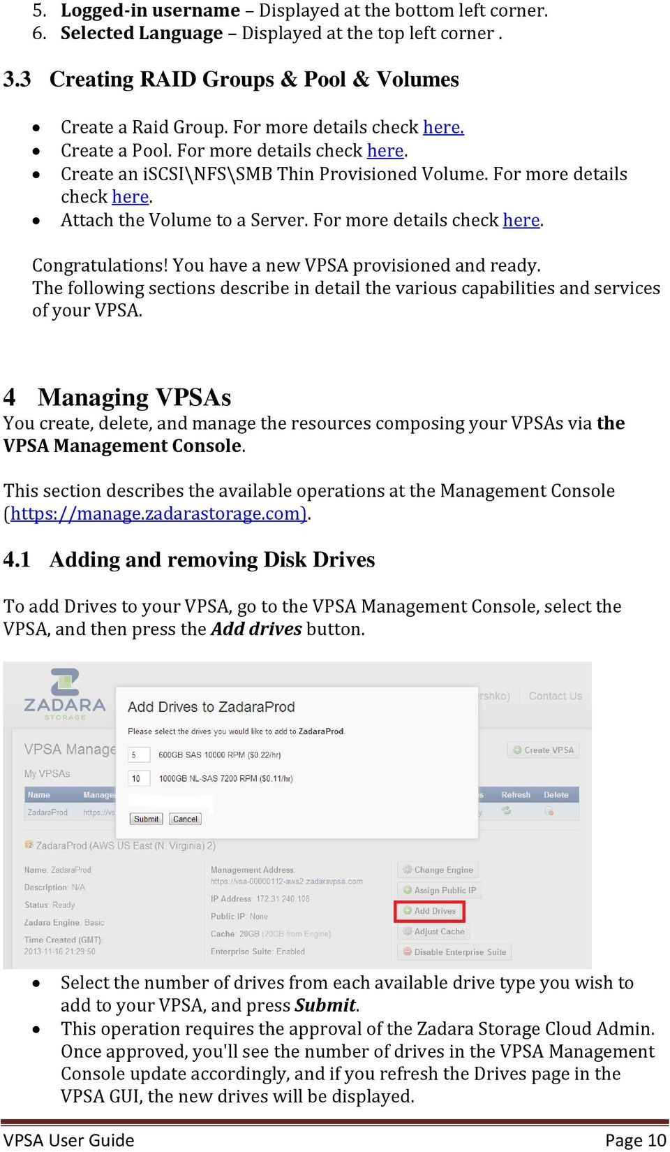 For more details check here. Congratulations! You have a new VPSA provisioned and ready. The following sections describe in detail the various capabilities and services of your VPSA.