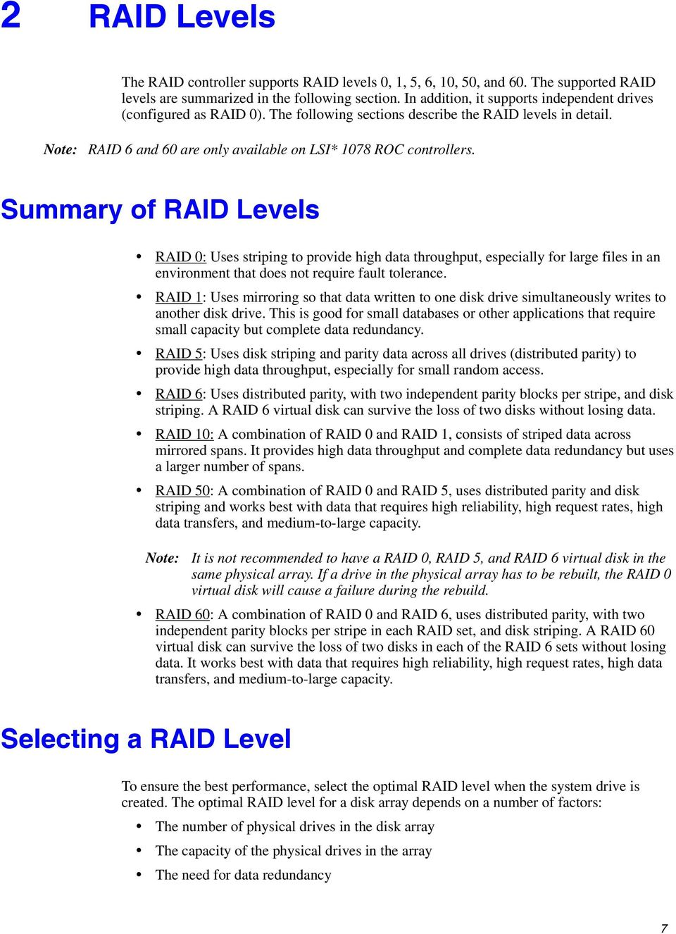 Summary of RAID Levels RAID 0: Uses striping to provide high data throughput, especially for large files in an environment that does not require fault tolerance.