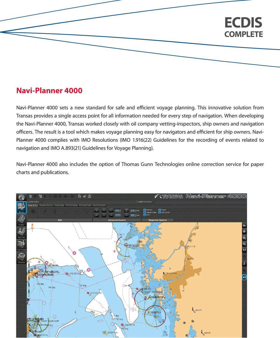 When developing the Navi-Planner 4000, Transas worked closely with oil company vetting-inspectors, ship owners and navigation officers.