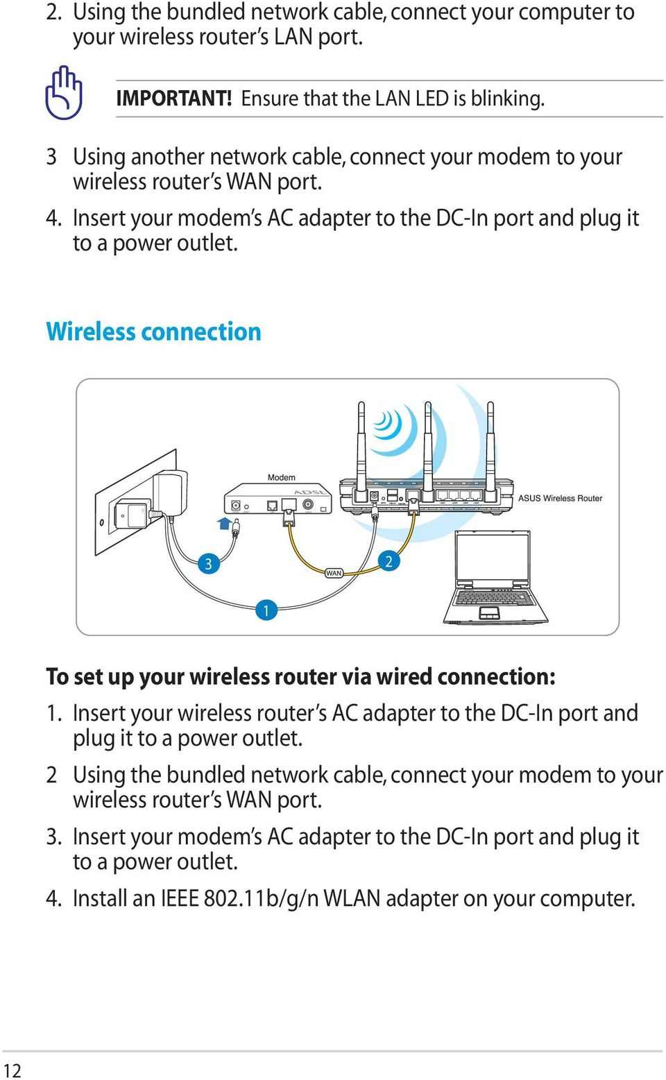 Wireless connection 3 2 1 To set up your wireless router via wired connection: 1. Insert your wireless router s AC adapter to the DC-In port and plug it to a power outlet.