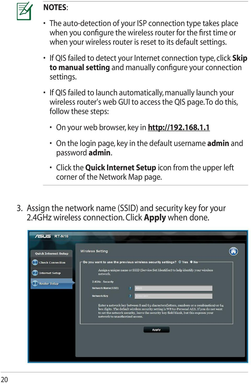If QIS failed to launch automatically, manually launch your wireless router's web GUI to access the QIS page. To do this, follow these steps: On your web browser, key in http://19