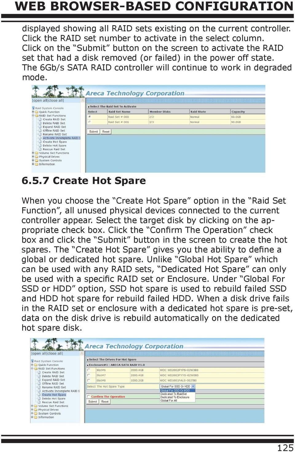 7 Create Hot Spare When you choose the Create Hot Spare option in the Raid Set Function, all unused physical devices connected to the current controller appear.