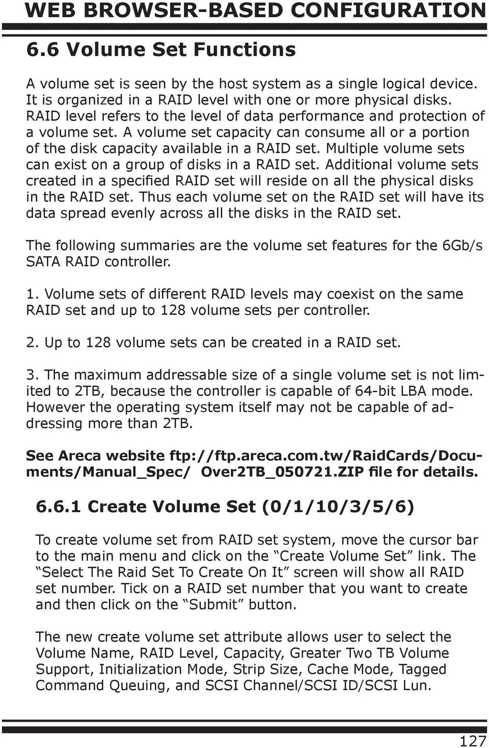 Multiple volume sets can exist on a group of disks in a RAID set. Additional volume sets created in a specified RAID set will reside on all the physical disks in the RAID set.