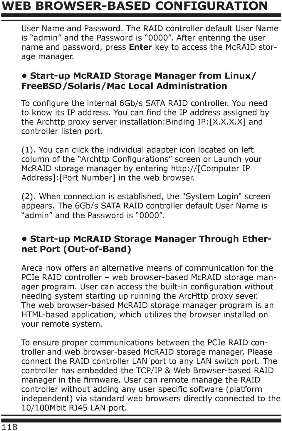 Start-up McRAID Storage Manager from Linux/ FreeBSD/Solaris/Mac Local Administration To configure the internal 6Gb/s SATA RAID controller. You need to know its IP address.