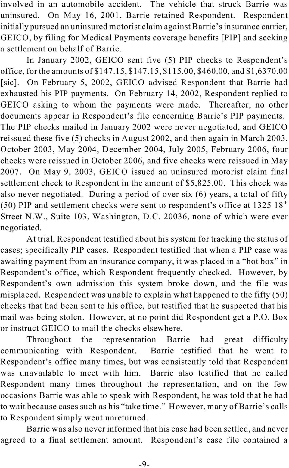 In January 2002, GEICO sent five (5) PIP checks to Respondent s office, for the amounts of $147.15, $147.15, $115.00, $460.00, and $1,6370.00 [sic].