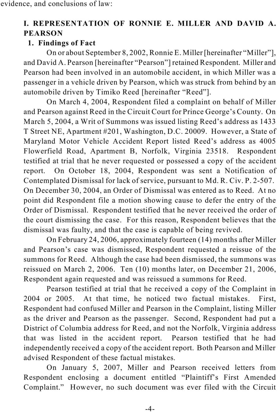 Miller and Pearson had been involved in an automobile accident, in which Miller was a passenger in a vehicle driven by Pearson, which was struck from behind by an automobile driven by Timiko Reed
