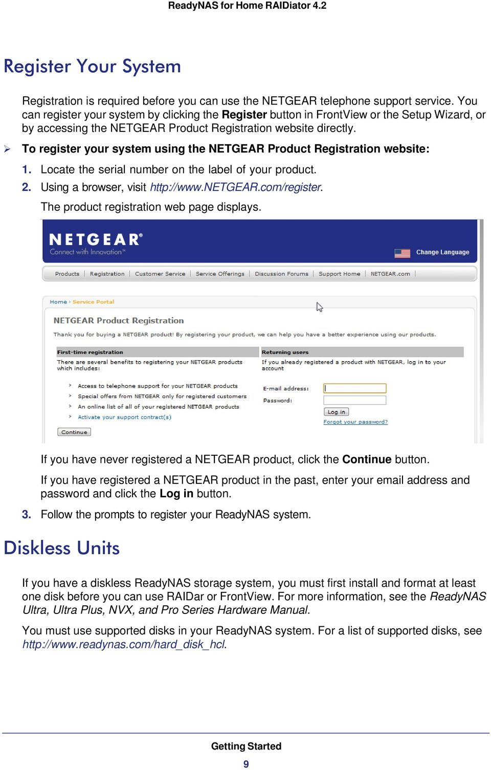 To register your system using the NETGEAR Product Registration website: 1. Locate the serial number on the label of your product. 2. Using a browser, visit http://www.netgear.com/register.