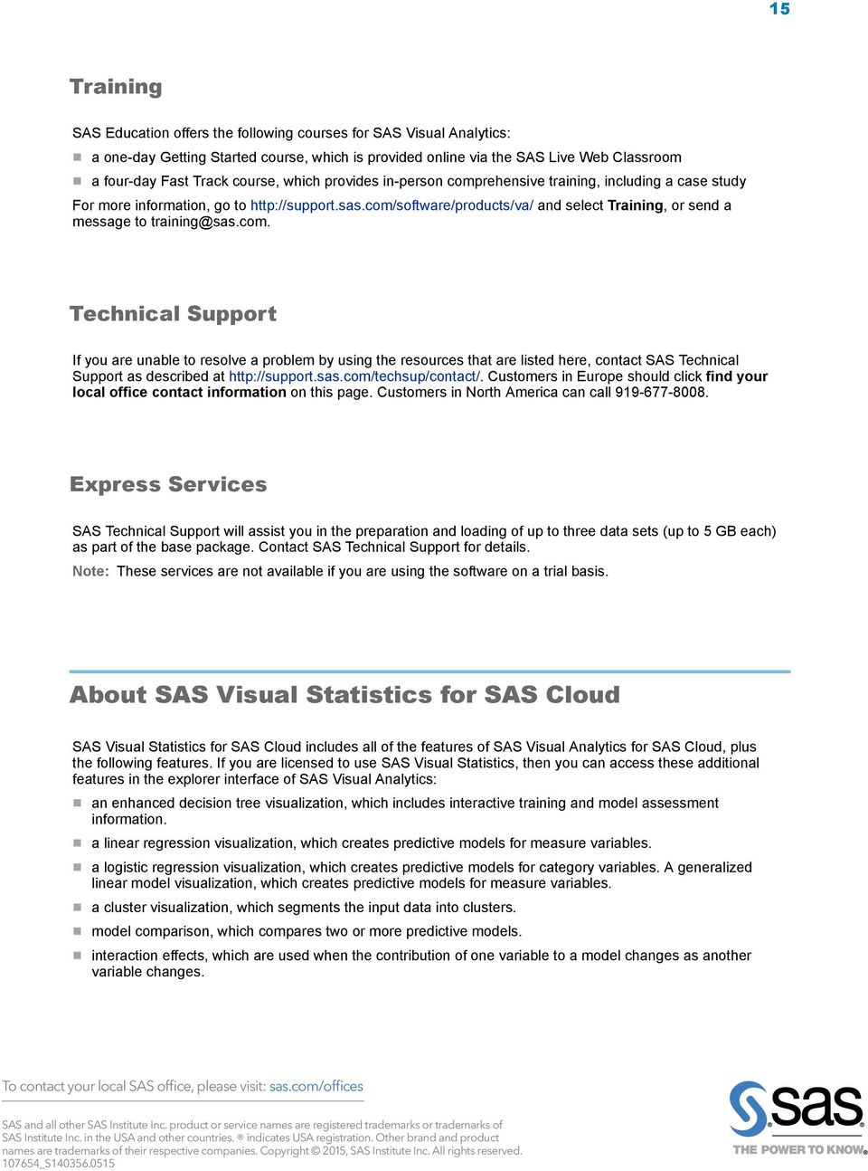 com/software/products/va/ and select Training, or send a message to training@sas.com. Technical Support If you are unable to resolve a problem by using the resources that are listed here, contact SAS Technical Support as described at http://support.