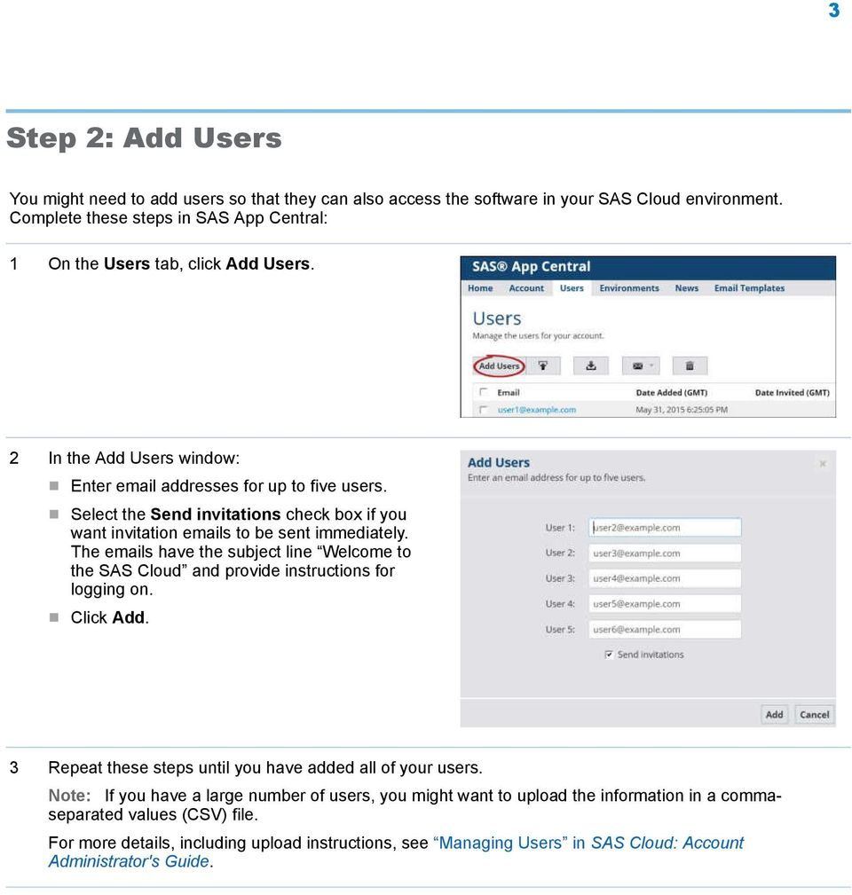 Select the Send invitations check box if you want invitation emails to be sent immediately. The emails have the subject line Welcome to the SAS Cloud and provide instructions for logging on.