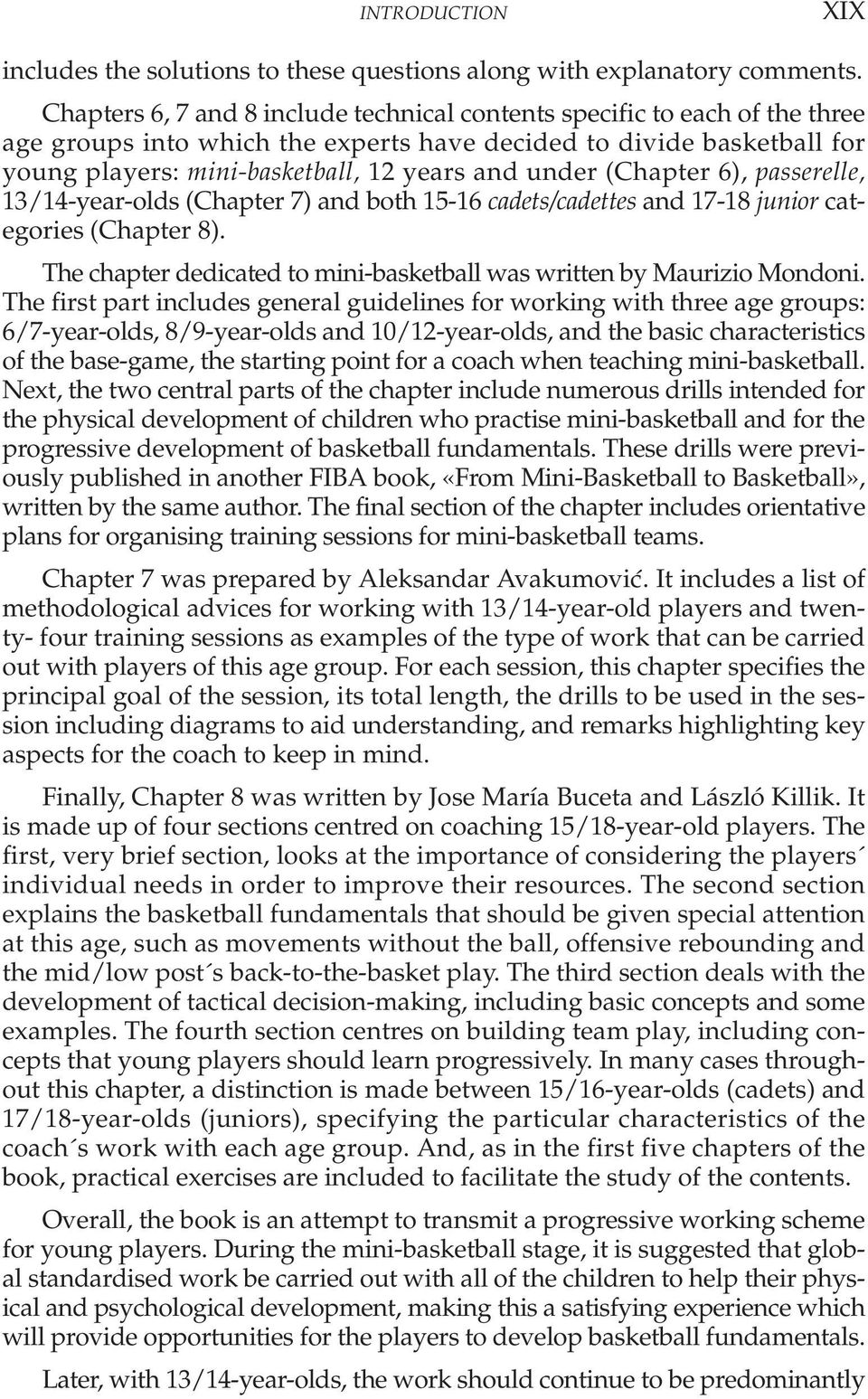 (Chapter 6), passerelle, 13/14-year-olds (Chapter 7) and both 15-16 cadets/cadettes and 17-18 junior categories (Chapter 8). The chapter dedicated to mini-basketball was written by Maurizio Mondoni.