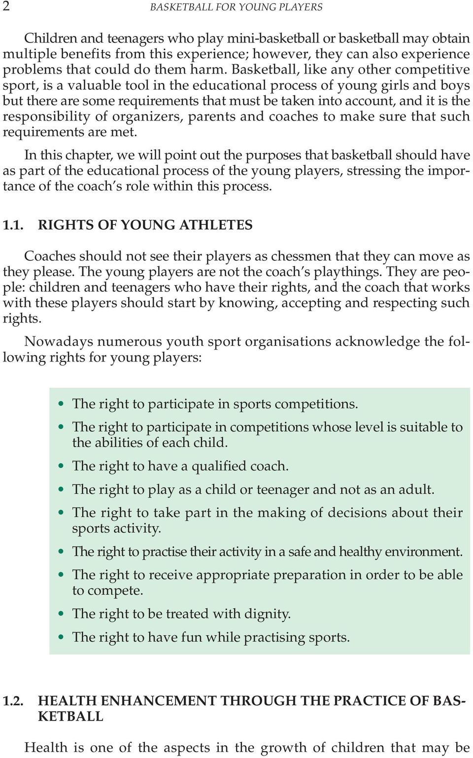 Basketball, like any other competitive sport, is a valuable tool in the educational process of young girls and boys but there are some requirements that must be taken into account, and it is the
