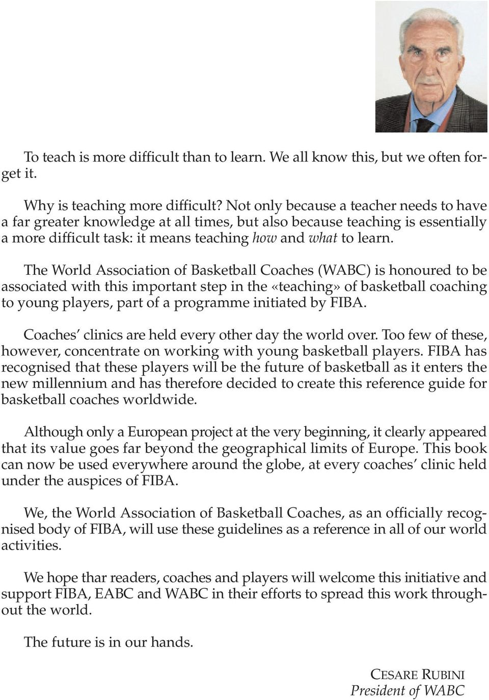 The World Association of Basketball Coaches (WABC) is honoured to be associated with this important step in the «teaching» of basketball coaching to young players, part of a programme initiated by