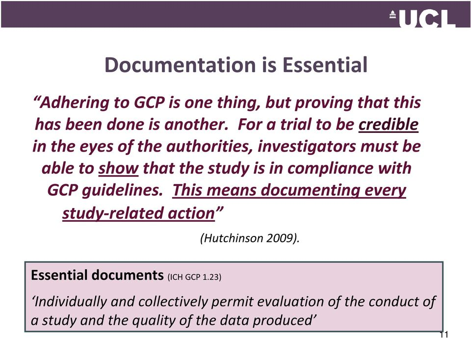compliance with GCP guidelines. This means documenting every study-related action (Hutchinson 2009).