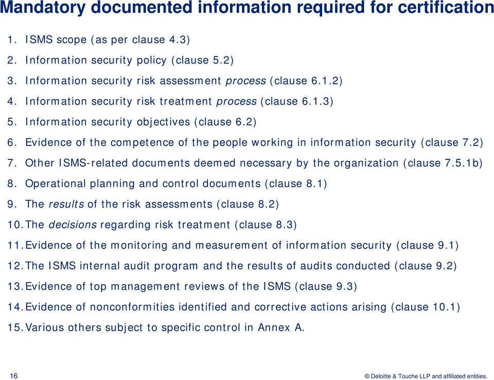 Other ISMS-related documents deemed necessary by the organization (clause 7.5.1b) 8. Operational planning and control documents (clause 8.1) 9. The results of the risk assessments (clause 8.2) 10.