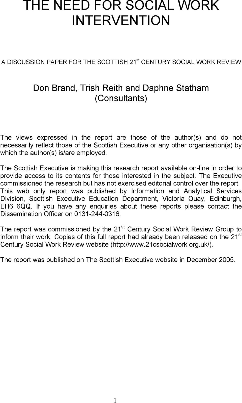 The Scottish Executive is making this research report available on-line in order to provide access to its contents for those interested in the subject.