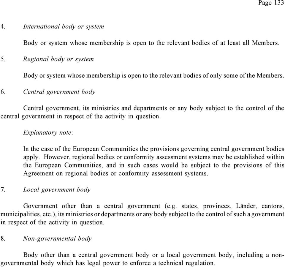 Central government body Central government, its ministries and departments or any body subject to the control of the central government in respect of the activity in question.