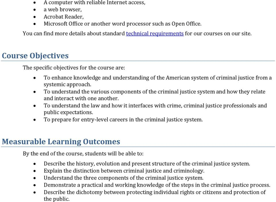 Course Objectives The specific objectives for the course are: To enhance knowledge and understanding of the American system of criminal justice from a systemic approach.