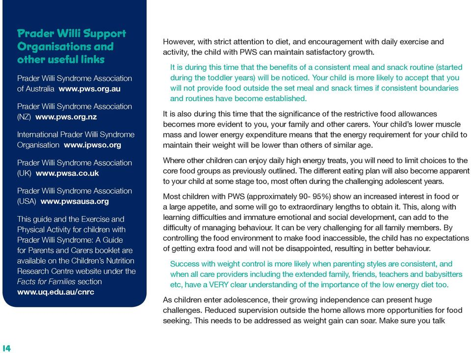 org This guide and the Exercise and Physical Activity for children with Prader Willi Syndrome: A Guide for Parents and Carers booklet are available on the Children s Nutrition Research Centre website