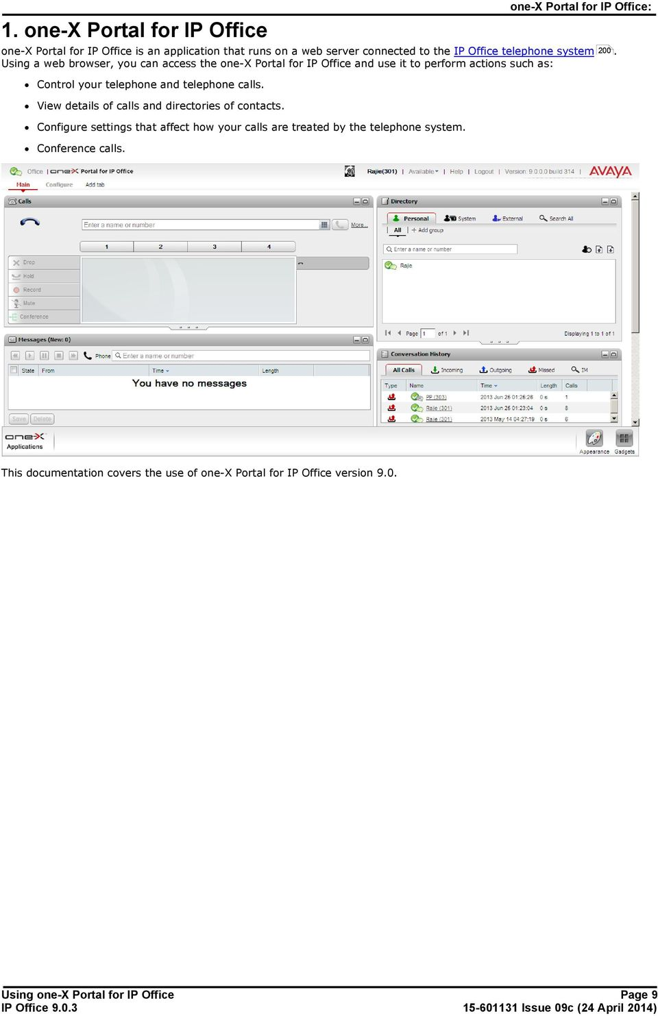 system Using a web browser, you can access the one-x Portal for IP Office and use it to perform actions such as: 200.