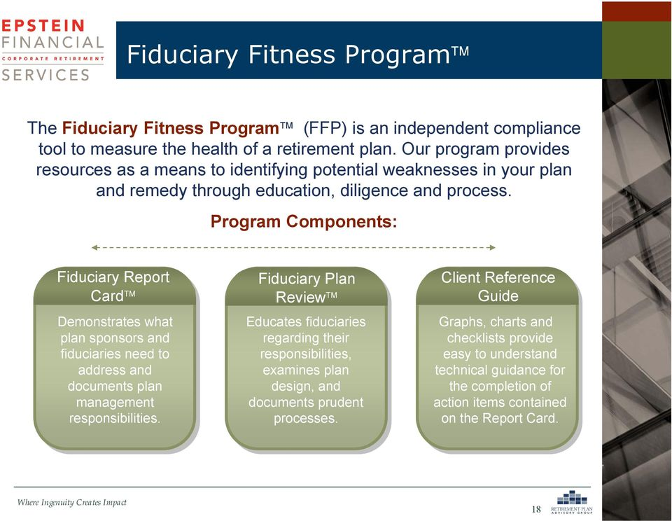 Program Components: Fiduciary Report Card Demonstrates what plan sponsors and fiduciaries need to address and documents plan management responsibilities.