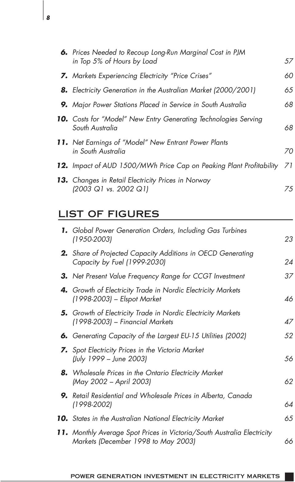 Costs for Model New Entry Generating Technologies Serving South Australia 68 11. Net Earnings of Model New Entrant Power Plants in South Australia 70 12.