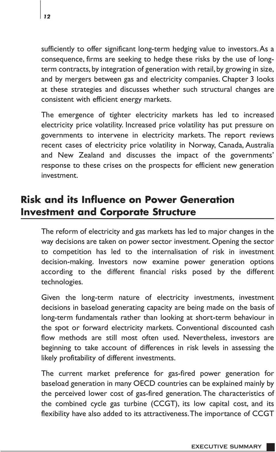 companies. Chapter 3 looks at these strategies and discusses whether such structural changes are consistent with efficient energy markets.
