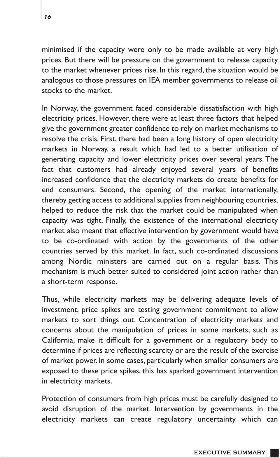 In Norway, the government faced considerable dissatisfaction with high electricity prices.