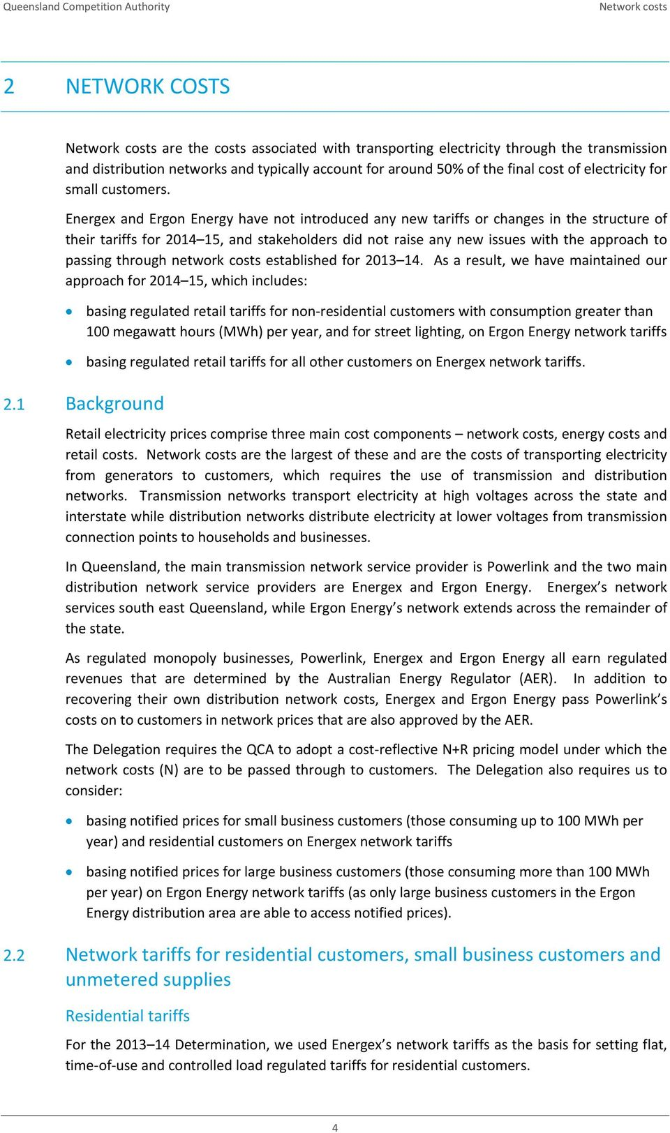 Energex and Ergon Energy have not introduced any new tariffs or changes in the structure of their tariffs for 2014 15, and stakeholders did not raise any new issues with the approach to passing