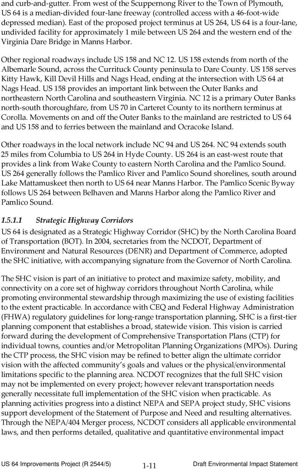 Detailed information about the SHC initiative is available at the following NCDOT web link: http://www.ncdot.