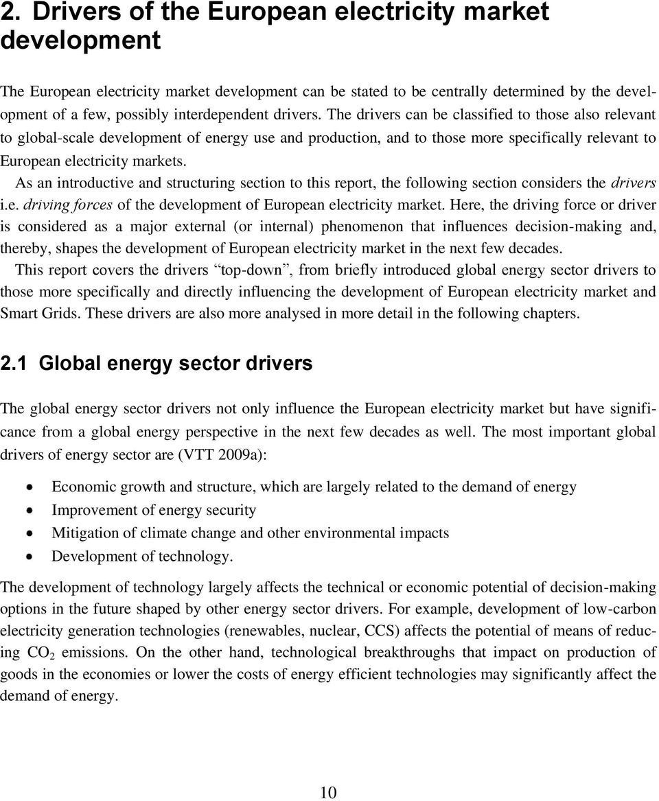 drivers. The drivers can be classified to those also relevant to global-scale development of energy use and production, and to those more specifically relevant to European electricity markets.
