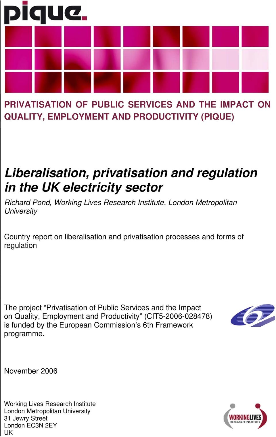 processes and forms of regulation The project Privatisation of Public Services and the Impact on Quality, Employment and Productivity (CIT5-2006-028478) is