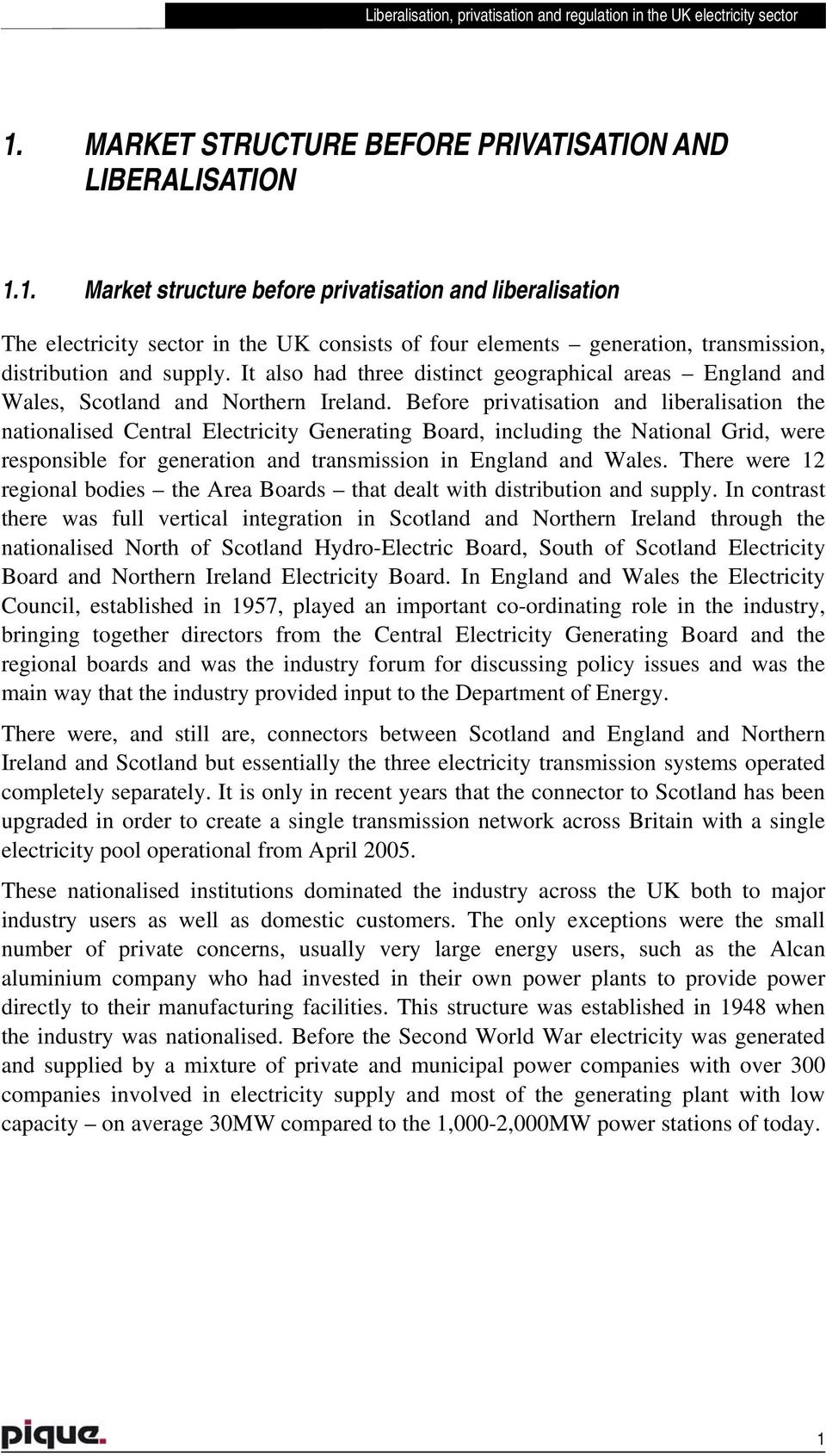 Before privatisation and liberalisation the nationalised Central Electricity Generating Board, including the National Grid, were responsible for generation and transmission in England and Wales.