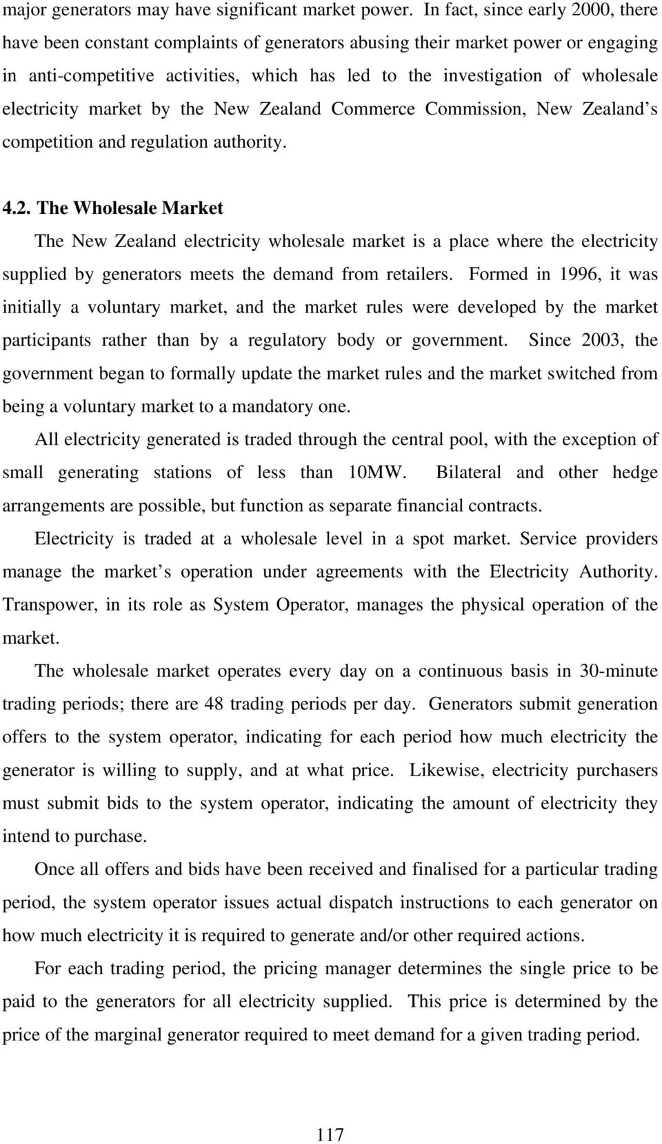 electricity market by the New Zealand Commerce Commission, New Zealand s competition and regulation authority. 4.2.