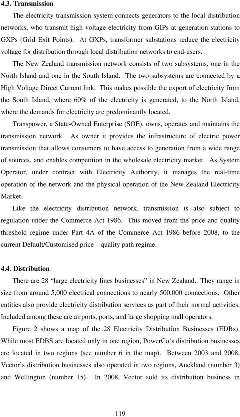 The New Zealand transmission network consists of two subsystems, one in the North Island and one in the South Island. The two subsystems are connected by a High Voltage Direct Current link.