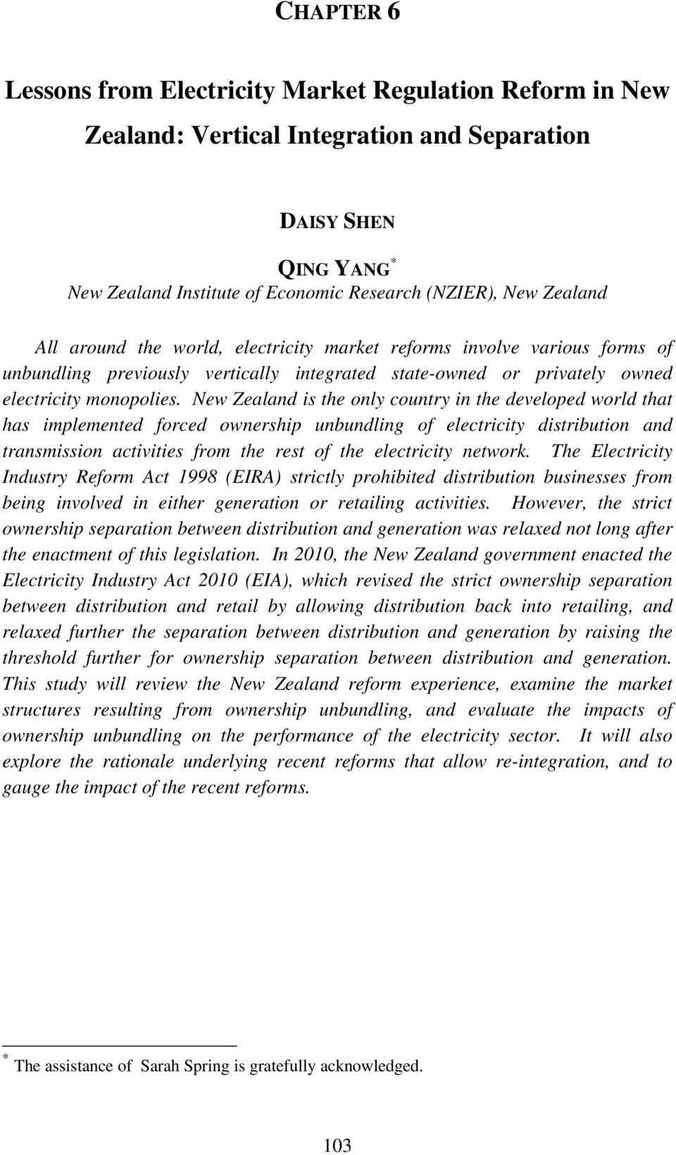 New Zealand is the only country in the developed world that has implemented forced ownership unbundling of electricity distribution and transmission activities from the rest of the electricity