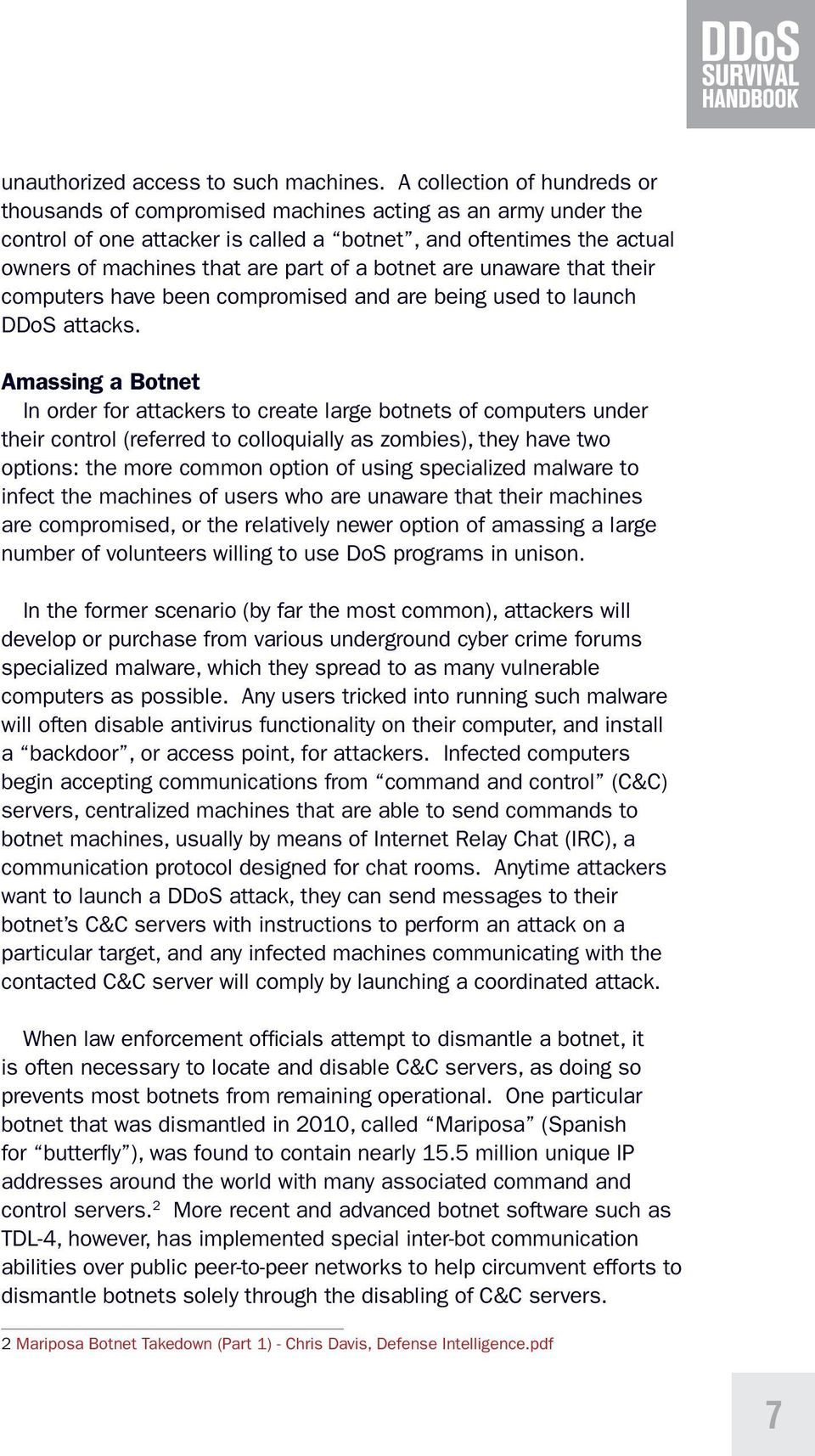 botnet are unaware that their computers have been compromised and are being used to launch DDoS attacks.