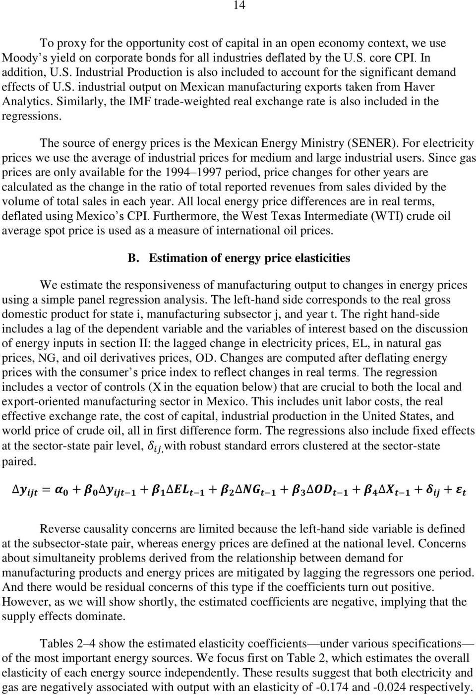Similarly, the IMF trade-weighted real exchange rate is also included in the regressions. The source of energy prices is the Mexican Energy Ministry (SENER).