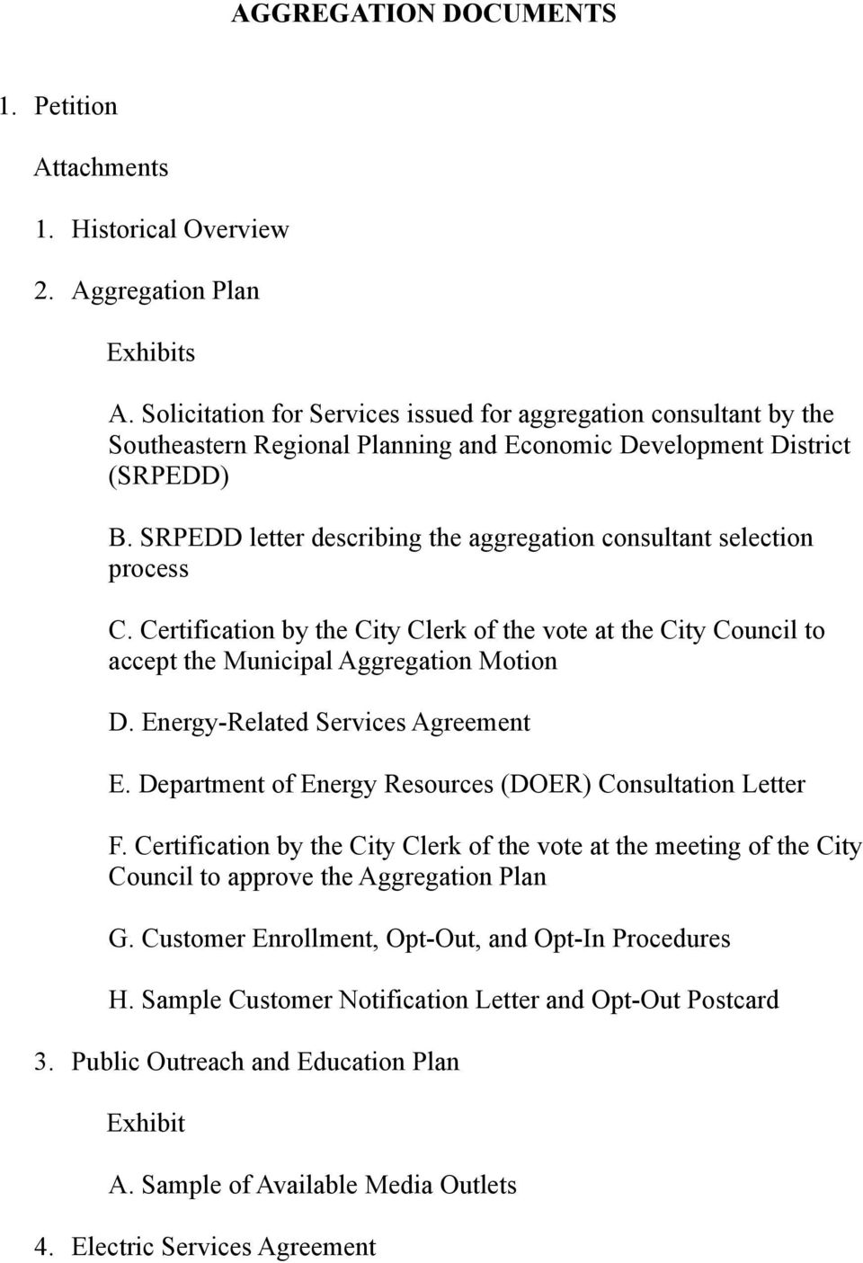 SRPEDD letter describing the aggregation consultant selection process C. Certification by the City Clerk of the vote at the City Council to accept the Municipal Aggregation Motion D.