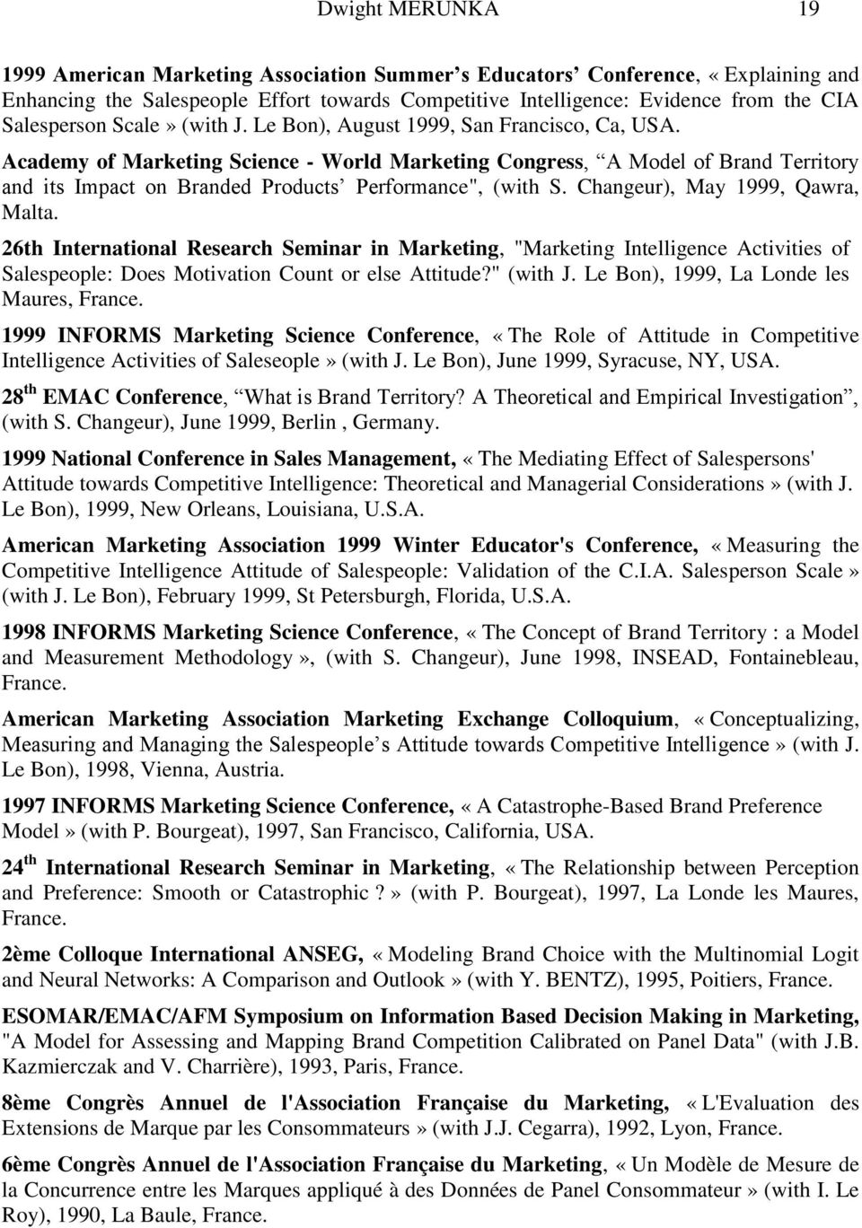 "Academy of Marketing Science - World Marketing Congress, A Model of Brand Territory and its Impact on Branded Products Performance"", (with S. Changeur), May 1999, Qawra, Malta."