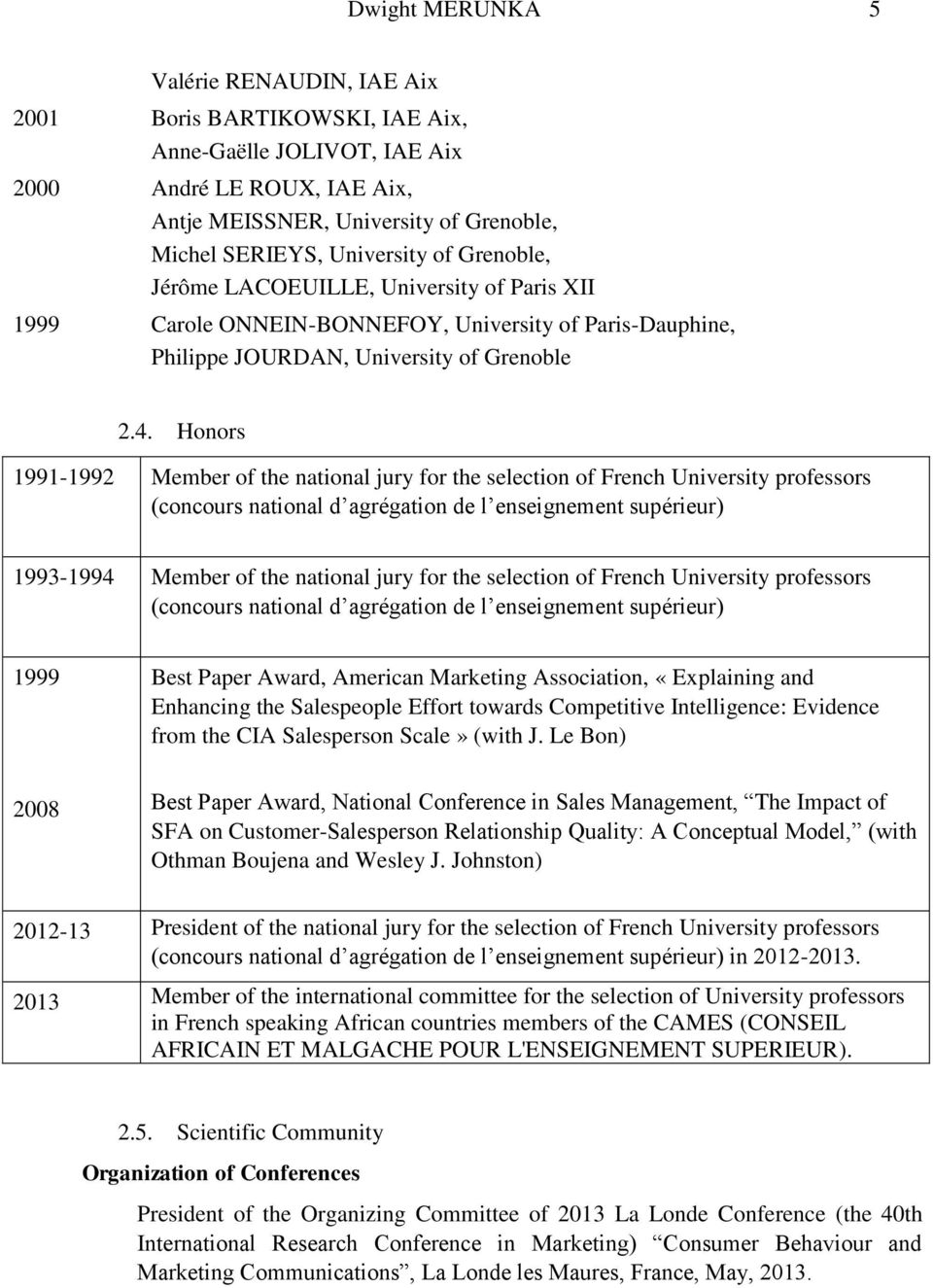 Honors 1991-1992 Member of the national jury for the selection of French University professors (concours national d agrégation de l enseignement supérieur) 1993-1994 Member of the national jury for