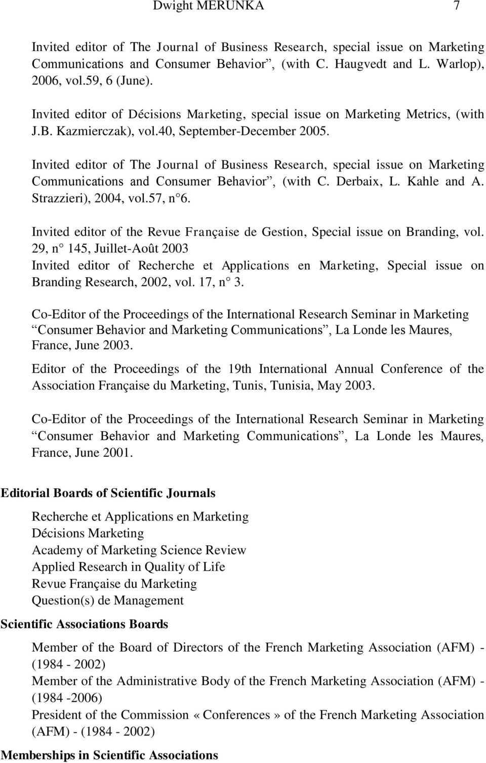 Invited editor of The Journal of Business Research, special issue on Marketing Communications and Consumer Behavior, (with C. Derbaix, L. Kahle and A. Strazzieri), 2004, vol.57, n 6.